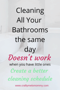 Moms with little ones can't clean all the bathrooms the same day. There is a better cleaning schedule for you.