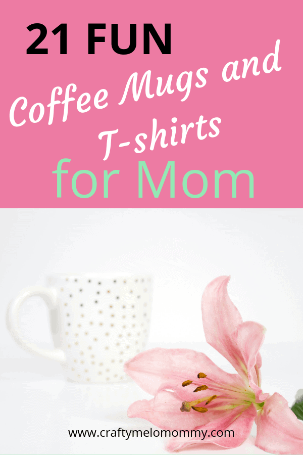 Coffee mugs and t-shirts to buy Mom. Give mom a gives she can wear like a badge of honor.